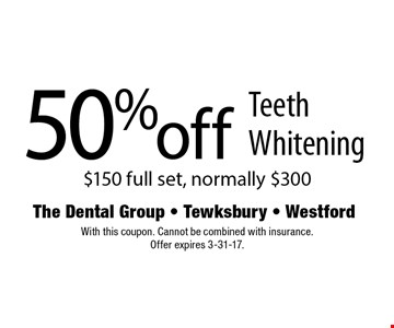 50% off Teeth Whitening. $150 full set, normally $300. With this coupon. Cannot be combined with insurance. Offer expires 3-31-17.