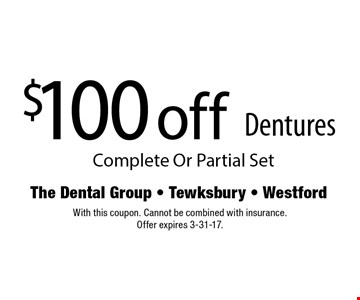 $100 off Dentures Complete Or Partial Set. With this coupon. Cannot be combined with insurance. Offer expires 3-31-17.