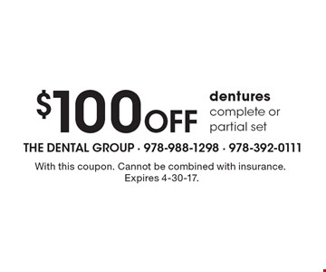 $100 Off dentures complete or partial set. With this coupon. Cannot be combined with insurance.Expires 4-30-17.