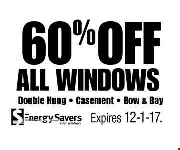 60% OFF all windows Double Hung - Casement - Bow & Bay. Expires 12-1-17.