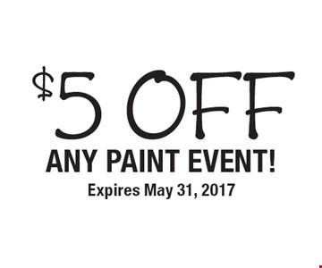 $5 off Any PAINT EVENT!. Expires May 31, 2017