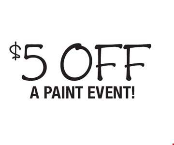$5 off A PAINT EVENT!