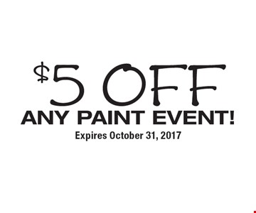 $5 off Any PAINT EVENT!. Expires October 31, 2017