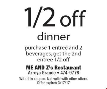 1/2 off dinner - purchase 1 entree and 2 beverages, get the 2nd entree 1/2 off. With this coupon. Not valid with other offers. Offer expires 3/17/17.