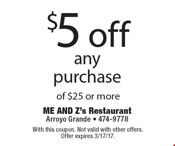 $5 off any purchase of $25 or more. With this coupon. Not valid with other offers. Offer expires 3/17/17.