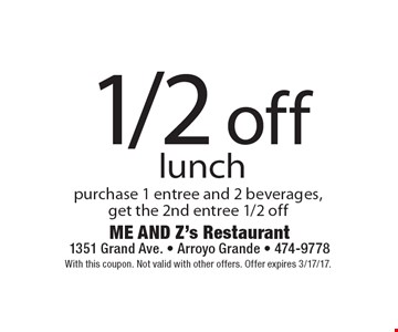 1/2 off lunch - purchase 1 entree and 2 beverages, get the 2nd entree 1/2 off. With this coupon. Not valid with other offers. Offer expires 3/17/17.