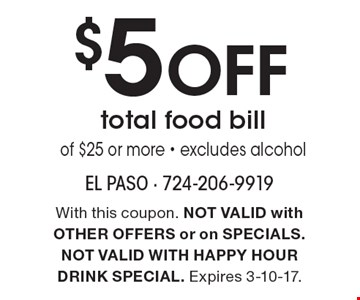$5 off total food bill of $25 or more. Excludes alcohol. With this coupon. Not valid with other offers or on specials. Not valid with happy hour drink special. Expires 3-10-17.