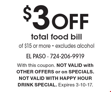 $3 off total food bill of $15 or more. Excludes alcohol. With this coupon. Not valid with other offers or on specials. Not valid with happy hour drink special. Expires 3-10-17.