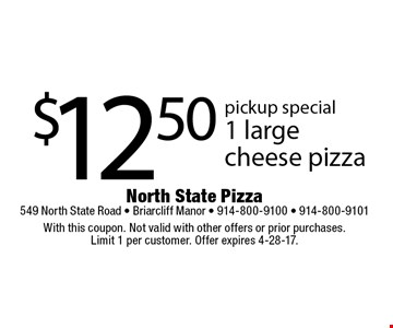pickup special $12.50 1 large cheese pizza. With this coupon. Not valid with other offers or prior purchases. Limit 1 per customer. Offer expires 4-28-17.