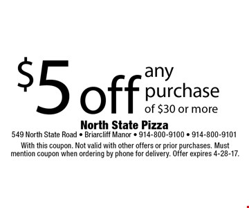 $5 off any purchase of $30 or more. With this coupon. Not valid with other offers or prior purchases. Must mention coupon when ordering by phone for delivery. Offer expires 4-28-17.