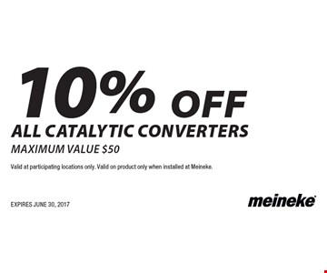 10% off all catalytic converters maximum value $50. Valid at participating locations only. Valid on product only when installed at Meineke.EXPIRES JUNE 30, 2017
