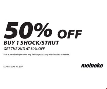 50% off buy 1 shock/strut get the 2nd at 50% off. Valid at participating locations only. Valid on product only when installed at Meineke.EXPIRES JUNE 30, 2017