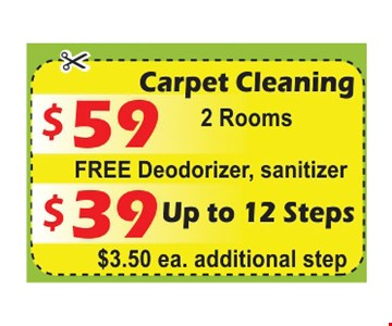 Carpet Cleaning, 2 rooms $59 FREE deodorizer, sanitizer Or $39 up to 12 steps. $3.50 ea. additional step.