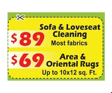 Sofa & loveseat cleaning, $89 most fabrics, $69 area & oriental rugs. Up to 10x12 sq. Ft.