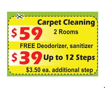 Carpet Cleaning 2 rooms $59 Free Deodorizer, sanitizer. $39 up to 12 steps, $3.50 ea. additional step