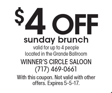 $4 off Sunday brunch. Valid for up to 4 people. Located in the Grande Ballroom. With this coupon. Not valid with other offers. Expires 5-5-17.