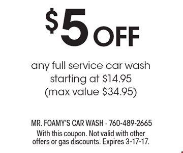 $5 off any full service car wash starting at $14.95 (max value $34.95). With this coupon. Not valid with other offers or gas discounts. Expires 3-17-17.