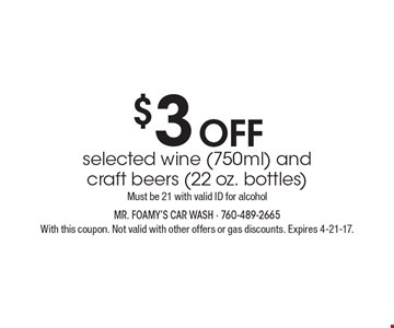 $3 off selected wine (750ml) and craft beers (22 oz. bottles) Must be 21 with valid ID for alcohol. With this coupon. Not valid with other offers or gas discounts. Expires 4-21-17.