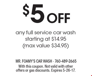 $5 off any full service car wash. Starting at $14.95 (max value $34.95). With this coupon. Not valid with other offers or gas discounts. Expires 5-26-17.