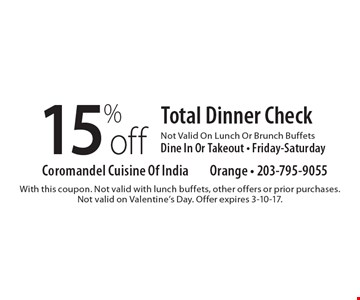 15 %off Total Dinner Check Not Valid On Lunch Or Brunch BuffetsDine In Or Takeout - Friday-Saturday. With this coupon. Not valid with lunch buffets, other offers or prior purchases.Not valid on Valentine's Day. Offer expires 3-10-17.