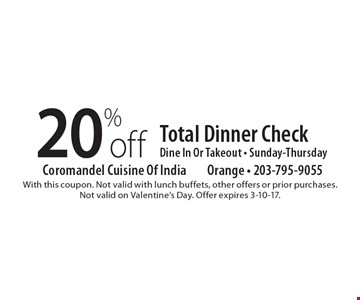 20% off Total Dinner Check, Dine In Or Takeout - Sunday-Thursday. With this coupon. Not valid with lunch buffets, other offers or prior purchases. Not valid on Valentine's Day. Offer expires 3-10-17.