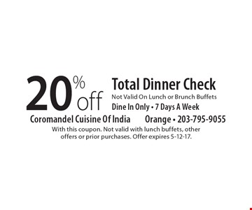 20%off Total Dinner CheckNot Valid On Lunch or Brunch Buffets Dine In Only - 7 Days A Week. With this coupon. Not valid with lunch buffets, otheroffers or prior purchases. Offer expires 5-12-17.