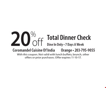 20% off Total Dinner Check. Dine In Only, 7 Days A Week. With this coupon. Not valid with lunch buffets, brunch, other offers or prior purchases. Offer expires 11-10-17.