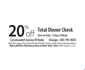 20% off Total Dinner Check. Dine In Only. 7 Days A Week. With this coupon. Not valid with lunch buffets, brunch, other offers or prior purchases. Not valid for Christmas Eve or New Year's Eve. Offer expires 2-2-18.
