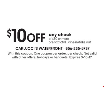 $10 Off any check of $50 or more. Pre-tax total. Dine in/take out. With this coupon. One coupon per order, per check. Not valid with other offers, holidays or banquets. Expires 3-10-17.