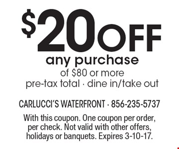 $20 Off any purchase of $80 or more. Pre-tax total. Dine in/take out. With this coupon. One coupon per order, per check. Not valid with other offers, holidays or banquets. Expires 3-10-17.