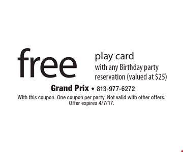 free play cardwith any Birthday party reservation (valued at $25). With this coupon. One coupon per party. Not valid with other offers. Offer expires 4/7/17.