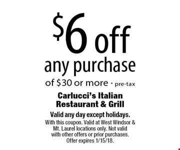 $6 off any purchase of $30 or more, pre-tax. Valid any day except holidays. With this coupon. Valid at West Windsor & Mt. Laurel locations only. Not valid with other offers or prior purchases. Offer expires 1/15/18.