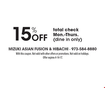 15% Off total check - Mon.-Thurs. (dine in only). With this coupon. Not valid with other offers or promotions. Not valid on holidays. Offer expires 4-14-17.