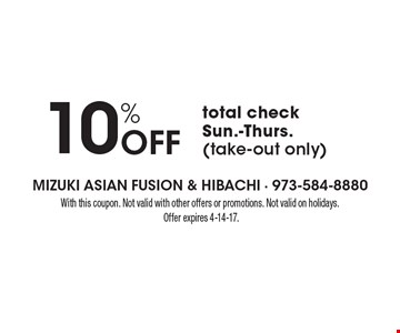 10% Off total check - Sun.-Thurs. (take-out only). With this coupon. Not valid with other offers or promotions. Not valid on holidays. Offer expires 4-14-17.