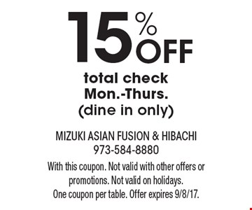 15% Off total checkMon.-Thurs.(dine in only). With this coupon. Not valid with other offers or promotions. Not valid on holidays.One coupon per table. Offer expires 9/8/17.