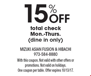 15% Off total check Mon.-Thurs. (dine in only). With this coupon. Not valid with other offers or promotions. Not valid on holidays. One coupon per table. Offer expires 10/13/17.