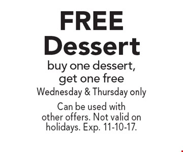 FREE Dessert. Buy one dessert, get one free Wednesday & Thursday only. Can be used with other offers. Not valid on holidays. Exp. 11-10-17.