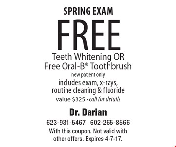 SPRING EXAM- free Teeth Whitening OR Free Oral-B Toothbrush. new patient only. includes exam, x-rays, routine cleaning & fluoride. value $325 call for details. With this coupon. Not valid with other offers. Expires 4-7-17.