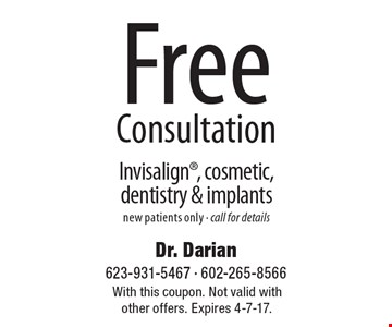 Free Consultation Invisalign, cosmetic, dentistry & implants new patients only - call for details. With this coupon. Not valid with other offers. Expires 4-7-17.