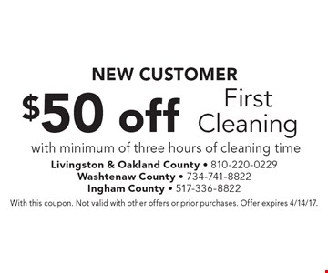 NEW CUSTOMER - $50 off First Cleaning with minimum of three hours of cleaning time. With this coupon. Not valid with other offers or prior purchases. Offer expires 4/14/17.