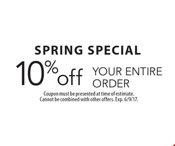 SPRING SPECIAL 10% off YOUR ENTIRE ORDER. Coupon must be presented at time of estimate. Cannot be combined with other offers. Exp. 6/9/17.