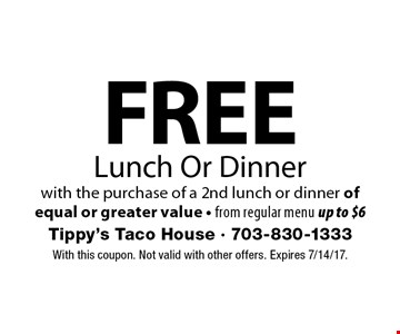 free Lunch Or Dinner with the purchase of a 2nd lunch or dinner of equal or greater value - from regular menu up to $6. With this coupon. Not valid with other offers. Expires 7/14/17.