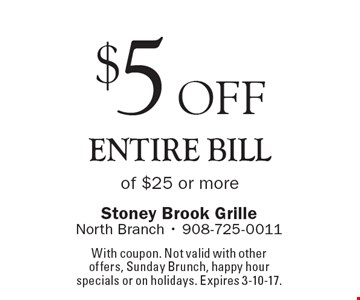 $5 off entire bill of $25 or more. With coupon. Not valid with other offers, Sunday Brunch, happy hour specials or on holidays. Expires 3-10-17.
