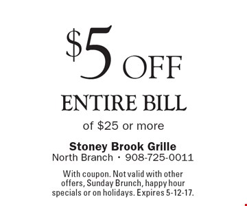 $5 off entire bill of $25 or more. With coupon. Not valid with other offers, Sunday Brunch, happy hour specials or on holidays. Expires 5-12-17.