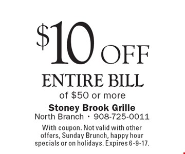 $10 off entire bill of $50 or more. With coupon. Not valid with other offers, Sunday Brunch, happy hour specials or on holidays. Expires 6-9-17.