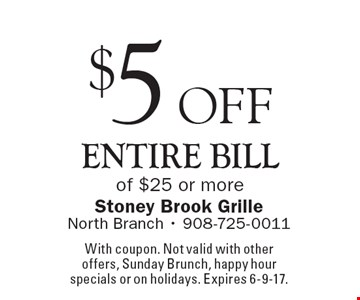 $5 off entire bill of $25 or more. With coupon. Not valid with other offers, Sunday Brunch, happy hour specials or on holidays. Expires 6-9-17.