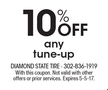 10% off any tune-up. With this coupon. Not valid with other offers or prior services. Expires 5-5-17.
