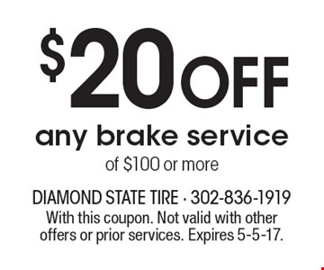 $20 off any brake service of $100 or more. With this coupon. Not valid with other offers or prior services. Expires 5-5-17.