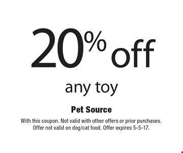 20% off any toy. With this coupon. Not valid with other offers or prior purchases. Offer not valid on dog/cat food. Offer expires 5-5-17.