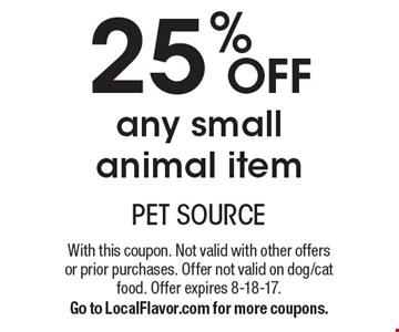 25% off any small animal item. With this coupon. Not valid with other offers or prior purchases. Offer not valid on dog/cat food. Offer expires 8-18-17. Go to LocalFlavor.com for more coupons.